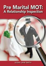 Pre-Marital MOT : A Relationship Inspection - Susan Jane Smith