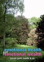 Emotional Health for Emotional Wealth : The View from a Therapist's Office - Susan Jane Smith
