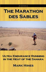 The Marathon des Sables : Ultra Endurance Running in the Heat of the Sahara - Mark Hines