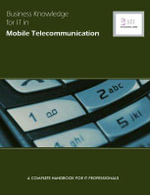Business Knowledge for IT in Mobile Telecoms : The Complete Handbook for IT Professionals - Essvale Corporation Limited