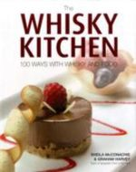 The Whisky Kitchen : 100 Ways with Whisky and Food - Sheila McConachie