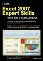 Learn Excel 2007 Expert Skills with The Smart Method : Courseware Tutorial Teaching Advanced Techniques - Mike Smart