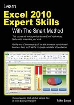 Learn Excel 2010 Expert Skills with The Smart Method : Courseware Tutorial Teaching Advanced Techniques - Mike Smart