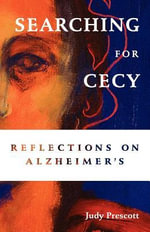 Searching for Cecy : Reflections on Alzheimer's - Judy Prescott