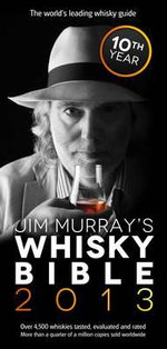Jim Murray's Whisky Bible 2013 : A Complete Guide to the Greatest Artists of the Ph... - Jim Murray