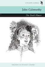 The Dark Flower : Capuchin Classics Ser. - John Galsworthy