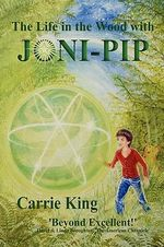 The Life in the Wood with Joni-Pip : Circles Trilogy - Carrie King