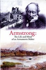 Armstrong : The Life and Mind of an Armaments Maker - Kenneth Warren