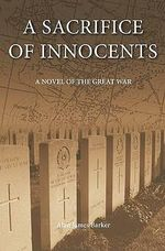 A Sacrifice of Innocents : A Novel of the Great War - Alan James Barker