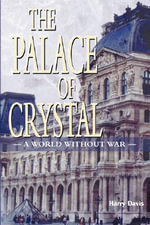 The Palace of Crystal : A World without War - Harry Davis