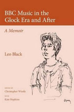 BBC Music in the Glock Era and After : A Memoir - Leo Black