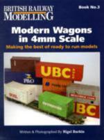 Modern Wagons in 4mm Scale : Making the Best of Ready to Run Models - Nigel Birkin