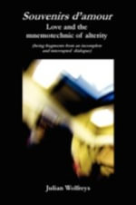 Souvenirs D'amour : Love and the Mnemotechnic of Alterity - Julian Wolfreys