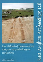 Four Millennia of Human Activity Along the Baldock Bypass, Hertfordshire : East Anglian Archaeology Monograph - Mark Phillips