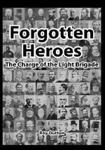 Forgotten Heroes, the Charge of the Light Brigade :  The Charge of the Light Brigade - Roy Dutton