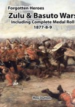 Zulu & Basuto Wars Including Complete Medal Roll 1877-8-9 : The Official History of the Twenty-Fourth Battalio... - Roy Dutton