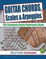 Guitar Chords, Scales and Arpeggios : The Complete Guitar Reference Book