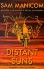 Distant Suns : Adventure in the Vastness of Africa and South America - Sam Manicom