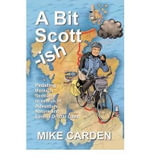 A Bit Scott-ish : Pedalling Through Scotland in Search of Adventure, Nature and Lemon Drizzle Cake - Mike Carden