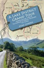 A Lake District Grand Tour : Pedalling Through Lakeland: The Challenge, the History, the Wildlife, the Scones - Mike Carden