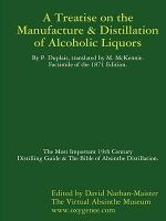 Manufacture & Distillation of Alcoholic Liquors by P.Duplais. The Most Important 19th Century Distilling Guide & The Bible of Absinthe Distillation. Facsimile of the 1871 English Edition. - David Nathan-Maister