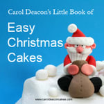 Carol Deacon's Little Book of Easy Christmas Cakes - Carol Deacon