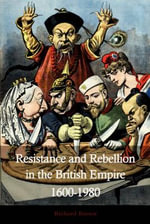 Resistance and Rebellion and in the British Empire 1600-1980 : Notes on History and Architecture Based on Archive... - Richard Brown