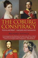 The Coburg Conspiracy : Royal Plots and Manoeuvres - Richard Sotnick