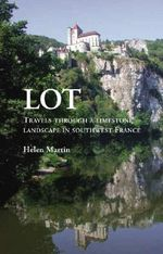 Lot : Travels Through a Limestone Landscape in SouthWest France - Helen Martin