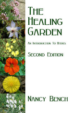 The Healing Garden : An Introduction to Herbs - Nancy Bench