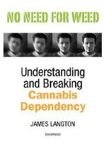 No Need for Weed : Understanding and Breaking Cannabis Dependency - James Langton