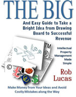 The BIG and Easy Guide to Take a Bright Idea from Drawing Board to Successful Revenue - Rob Lucas