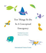 Ten Things to Do in a Conceptual Emergency - Graham Leicester