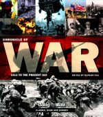 Chronicle of War : 1914 To The Present Day - Classic, Rare And Unseen