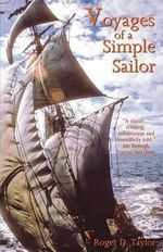 Voyages of a Simple Sailor - Roger D. Taylor