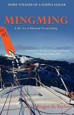 Mingming and the Art of Minimal Ocean Sailing : More Voyages of a Simple Sailor - Roger D. Taylor