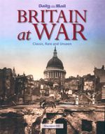 Britain at War : Classic, rare, unseen - Maureen Hill