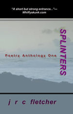 Splinters Poetry Anthology One - Julien R. C. Fletcher