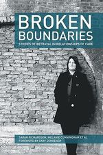 Broken Boundaries : Stories of Betrayal in Relationships of Care - Sarah Richardson