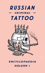 Russian Criminal Tattoo : Encyclopaedia Volume I - Danzig Baldaev