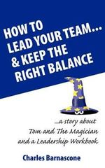 How to Lead Your Team & Keep The Right Balance : Theory and Application - Charles A Barnascone