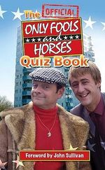 The Official Only Fools and Horses Quiz Book : The Essential Guide to the Ultimate Act of Love - Dan Sullivan
