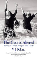 The Case is Altered : Women in Church, Religion, and Society - Vincent John Delany