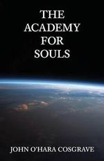 The Academy for Souls - John O'Hara Cosgrave