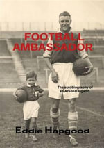 Football Ambassador : The Autobiography of an Arsenal Legend - Eddie Hapgood