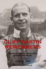 Cliff Bastin Remembers : The Autobiography of Arsenal's Greatest Outside-left - Cliff Bastin