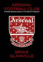 Arsenal Football Club : from Woolwich to Whittaker - Brian Glanville