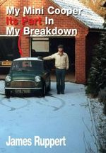 My Mini Cooper, Its Part in My Breakdown : A Celebration of 12 of the Best Formula One Driver... - James Ruppert