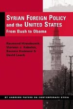Syrian Foreign Policy and the United States : From Bush to Obama - Raymond A. Hinnebusch