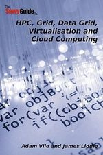TheSavvyGuideTo HPC, Grid, Data Grid, Virtualisation and Cloud Computing : A Comprehensive Guide to Secure Cloud Computing - Adam Vile